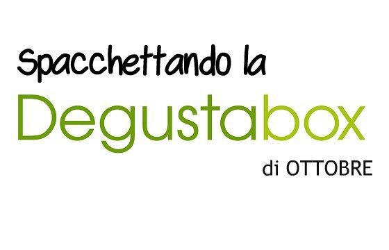 Spacchettando la Degustabox di ottobre