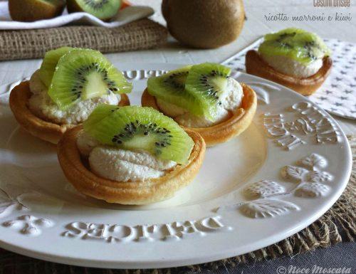 Cestini dolci ricotta marroni e kiwi