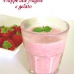 Frappè alle fragole e gelato, ricetta dolce