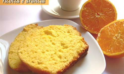 Plumcake ricotta e arancia ricetta dolce senza burro