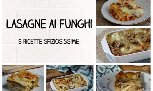 Lasagne con i funghi: 5 ricette sfiziose