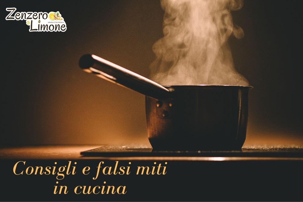 consigli e falsi miti in cucina
