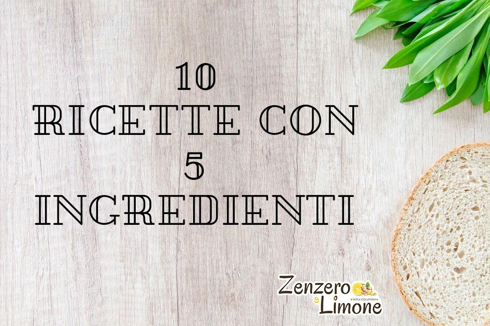10 ricette con 5 ingredienti