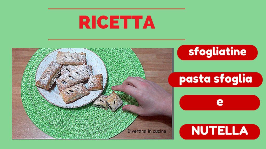 Ricetta sfogliatine pasta sfoglia e Nutella Divertirsi in cucina