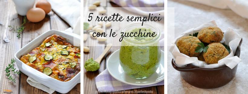 5 ricette semplici con le zucchine