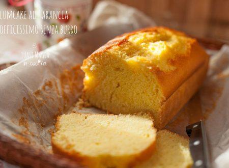 Plumcake all'arancia sofficissimo senza burro