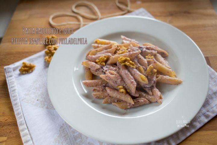 Pasta radicchio e noci ricetta semplice con philadelphia