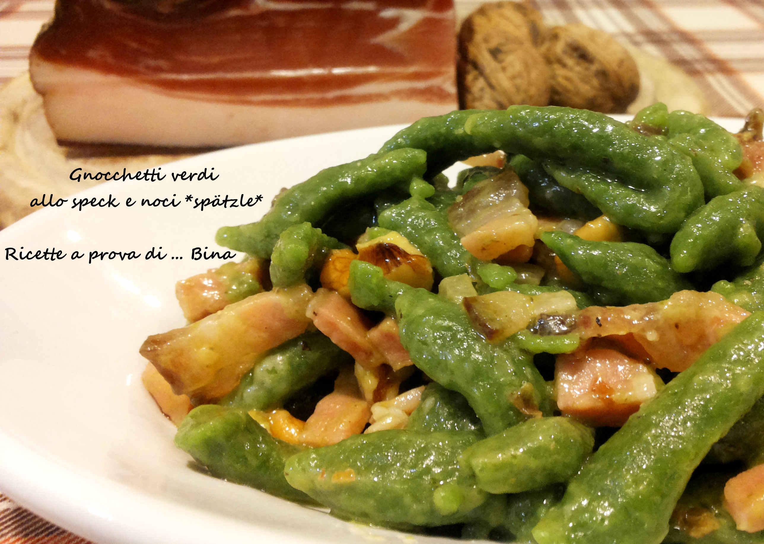 Ricette Gnocchetti Verdi Tirolesi.Gnocchetti Verdi Allo Speck E Noci Spatzle Ricette A Prova Di Bina