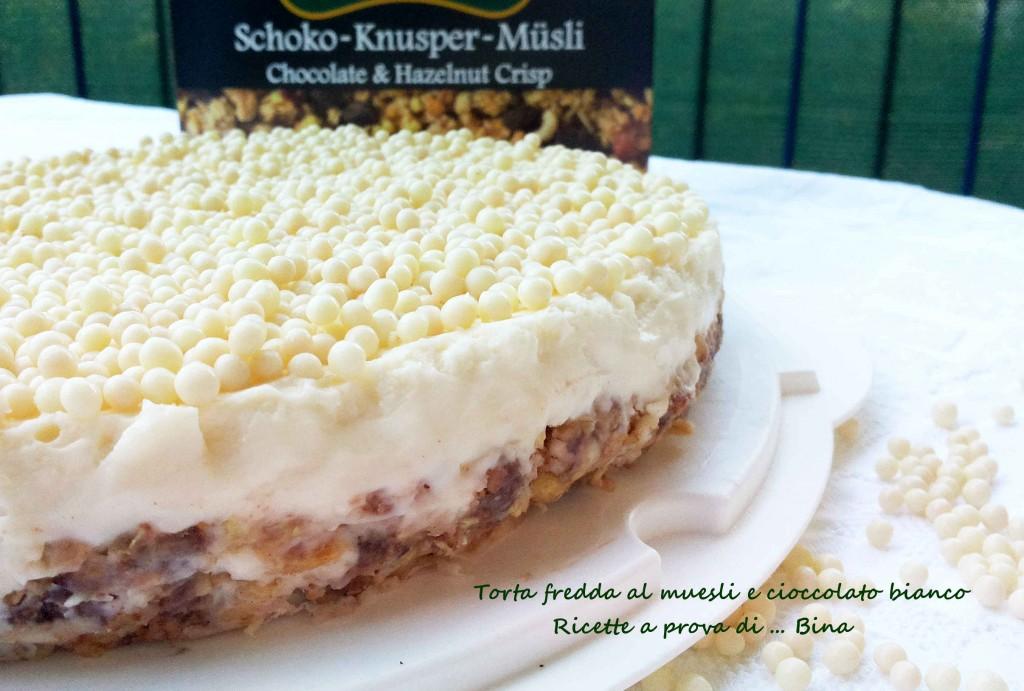 Torta fredda al muesli e cioccolato bianco - ricetta senza cottura