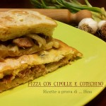 Pizza ripiena di cipolle e cotechino