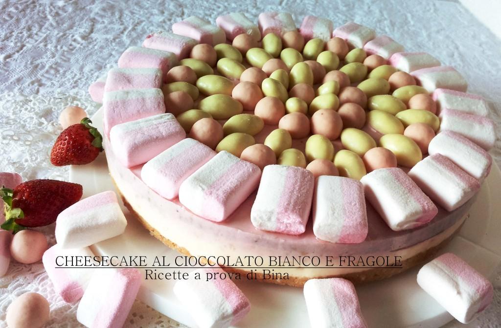 Cheesecake al cioccolato bianco e fragole - ricette a prova di Bina