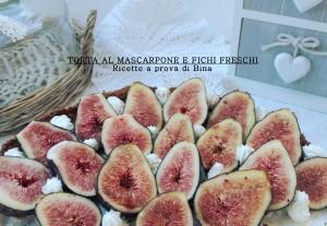 TORTA AL MASCARPONE E FICHI FRESCHI - Ricette a prova di Bina