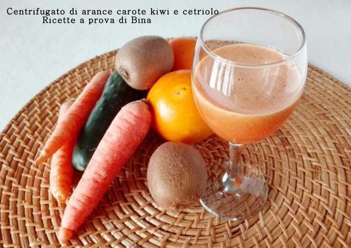 Centrifugato di arance carote kiwi e cetriolo - Ricette a prova di Bina