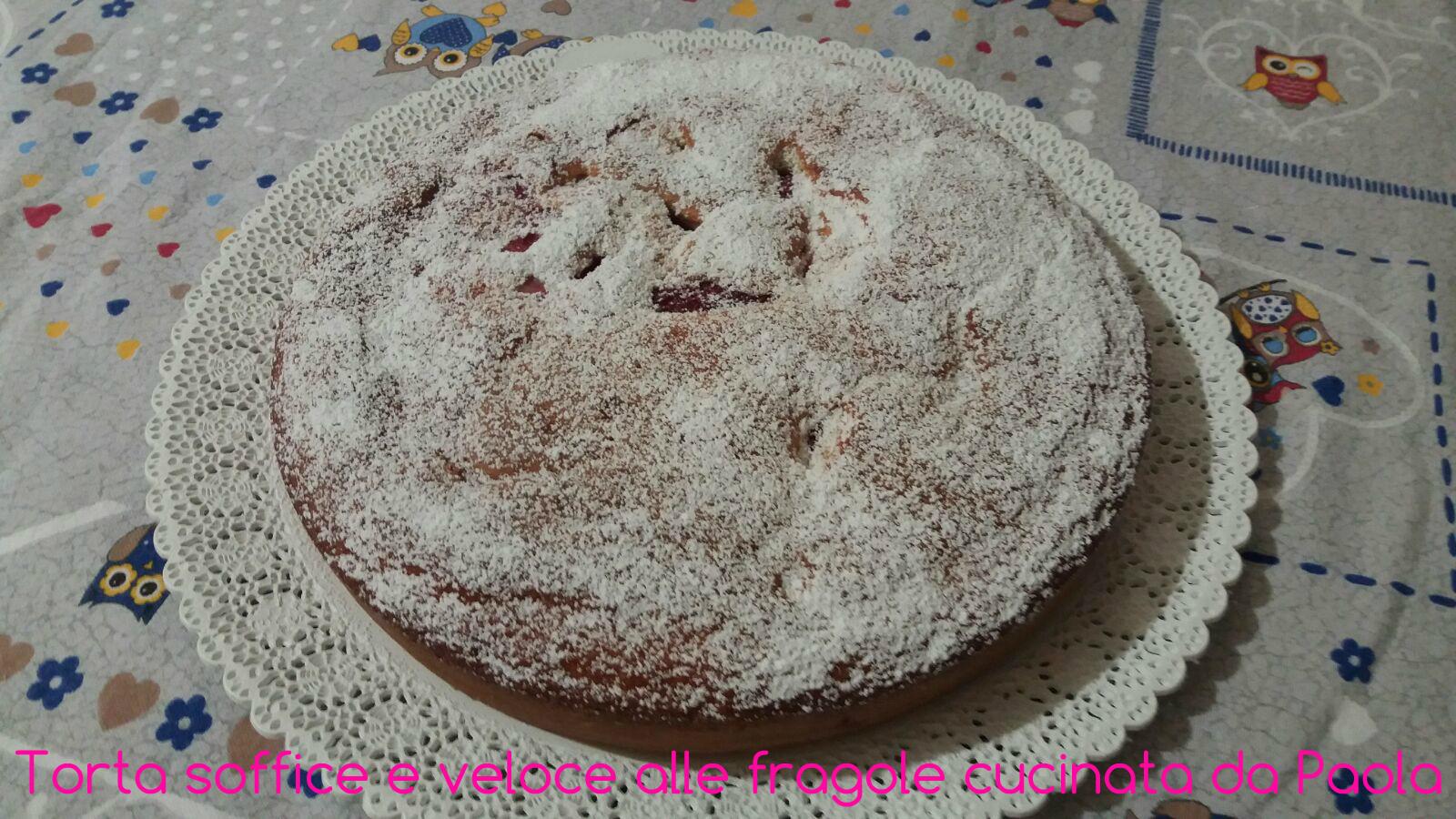 Torta soffice e veloce cucinata da Paola
