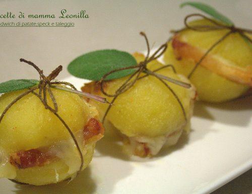 SANDWICH DI PATATE, SPECK E TALEGGIO -ricetta golosa