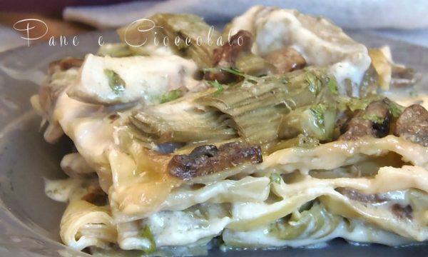 Lasagna ai carciofi e funghi| Pane e Cioccolato