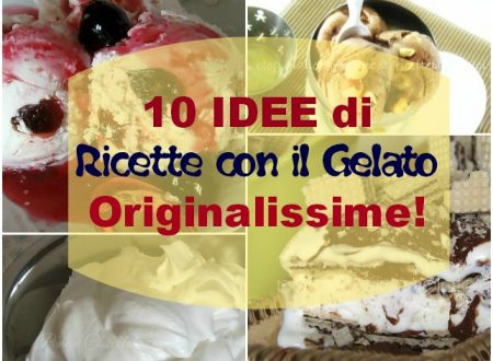 Ricette con il Gelato-10 idee gelato facili
