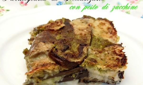 Ricetta Parmigiana di Melanzane con pesto di zucchine