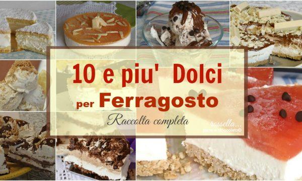 I Dolci freschissimi di Ferragosto raccolta 10 ricette