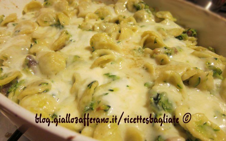 Orecchiette gratinate al forno con zucchine e stracchino