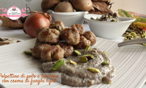 Polpettine light di tacchino e pollo con crema di funghi al pistacchio (340 cal)
