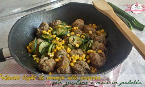 Polpette light di manzo allo zenzero con zucchine e mais in padella (426 calorie)