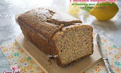 Plumcake integrale light al limone e semi di papavero – con il bimby e senza