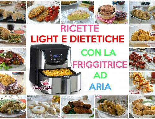 RICETTE LIGHT E DIETETICHE CON LA FRIGGITRICE AD ARIA