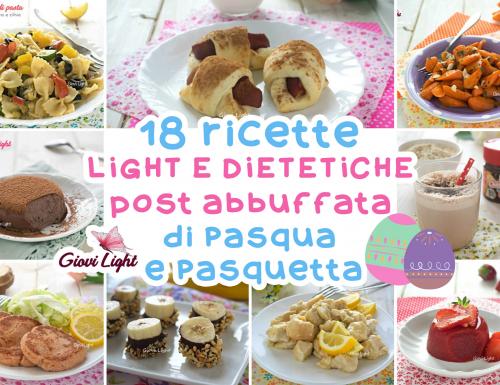 18 RICETTE LIGHT POST ABBUFFATA DI PASQUA E PASQUETTA