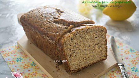 Plumcake integrale light al limone e semi di papavero - con il bimby e senza