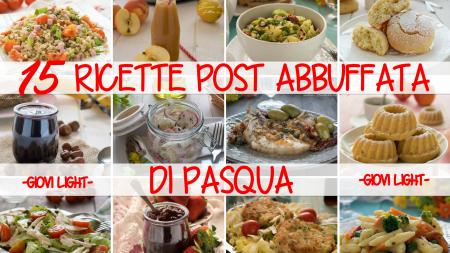 15 RICETTE POST ABBUFFATA DI PASQUA