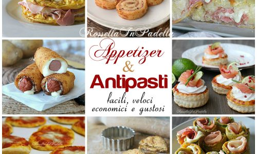 Antipasti e appetizer facili, veloci, economici e gustosi
