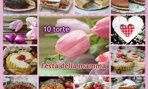 10 Torte per la FESTA DELLA MAMMA
