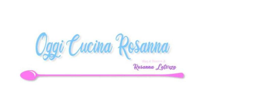 Oggi cucina Rosanna