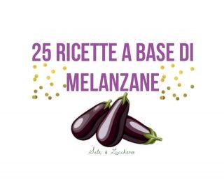 25 Ricette a base di MELANZANE! Tante idee facili e buonissime!