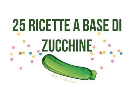 25 Ricette a base di ZUCCHINE – Idee facili e sfiziose