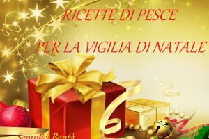 RICETTE DI PESCE PER LA VIGILIA DI NATALE