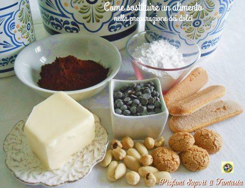 Come sostituire un alimento nella preparazione dei dolci