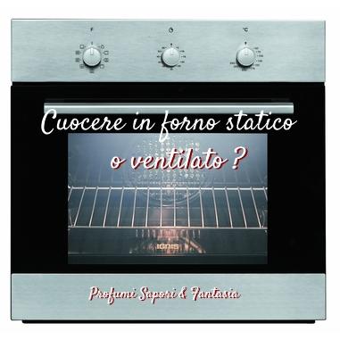 Cuocere in forno statico o ventilato