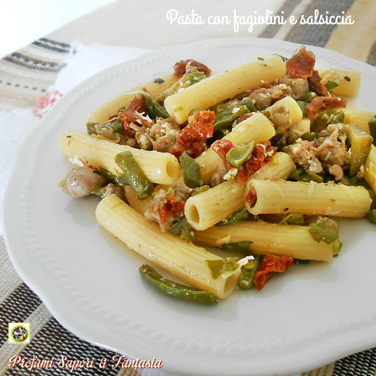 Pasta con fagiolini e salsiccia Blog Profumi Sapori & Fantasia