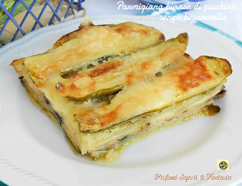 Parmigiana bianca di zucchine senza besciamella