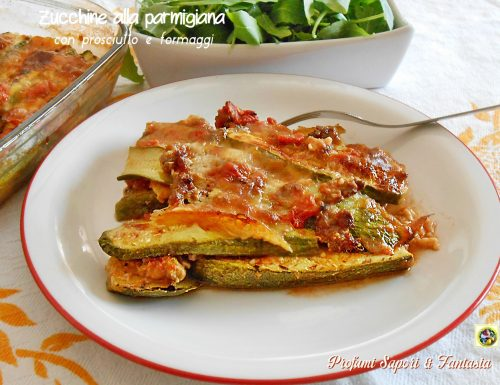 Zucchine alla parmigiana con prosciutto e formaggi