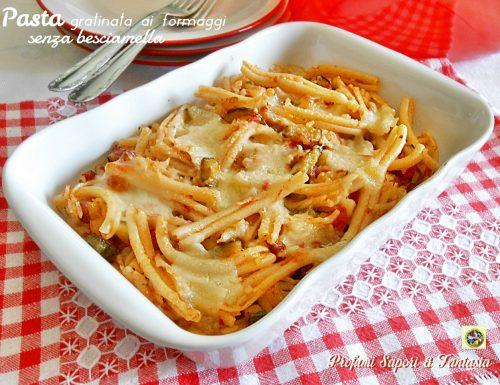Pasta gratinata ai formaggi senza besciamella