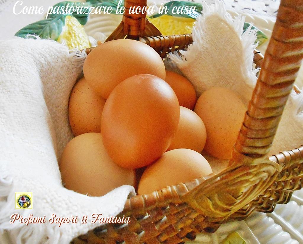 Come pastorizzare le uova in casa