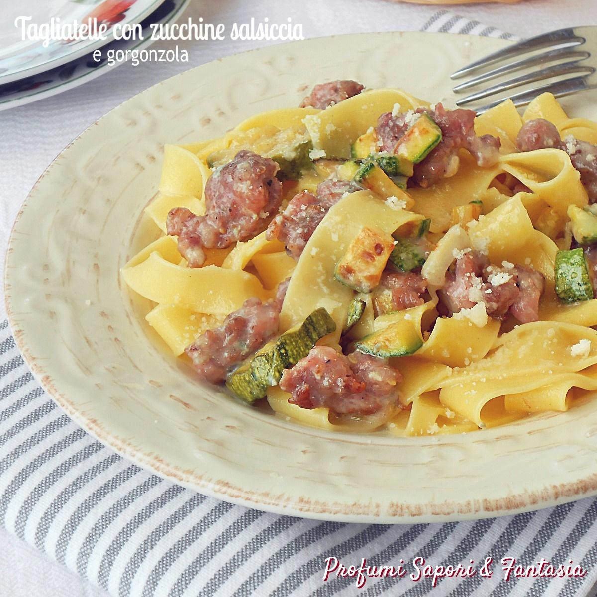 Tagliatelle con zucchine salsiccia e gorgonzola ok