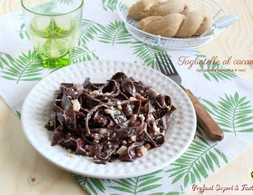 Tagliatelle al cacao con robiola pancetta e noci