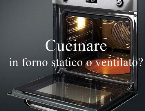Cucinare in forno statico o ventilato