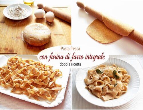 Pasta fresca con farina di farro integrale doppia ricetta