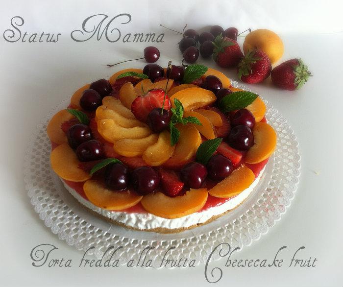 Torta fredda alla frutta Cheesecake fruit ricetta dolci freddi statusmamma foto tutorial blog cucinare facile cilegia albicocca fragola