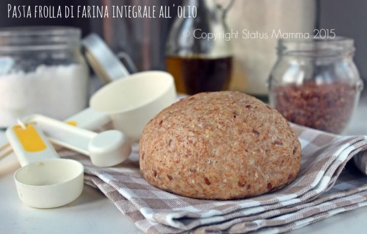Pasta frolla di farina integrale all'olio